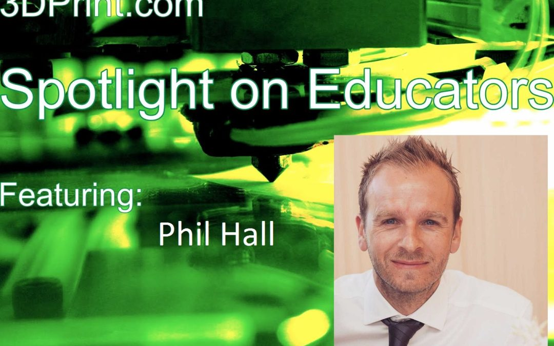 3D Printing Educator Spotlight On: Phil Hall, Product Design Teacher, UK