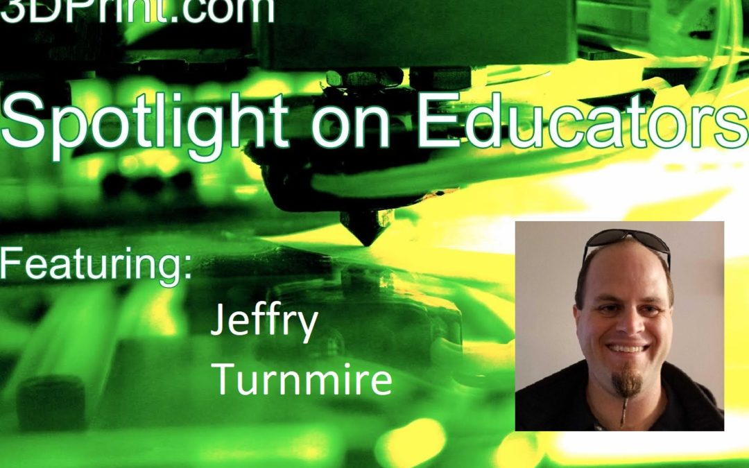 3D Printing Educator Spotlight On: Jeffry Turnmire, Engineer and Educator, Tennessee