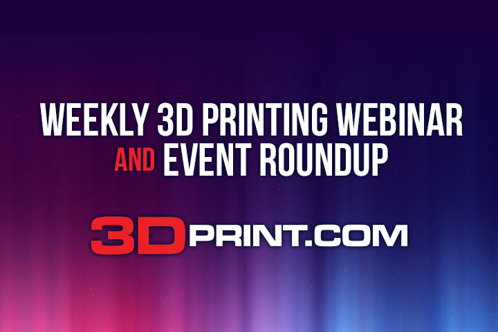 3dprint.com - 3D Printing Webinar and Event Roundup: May 16, 2021